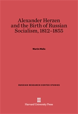 Cover: Alexander Herzen and the Birth of Russian Socialism, 1812–1855