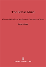 Cover: The Self as Mind: Vision and Identity in Wordsworth, Coleridge, and Keats