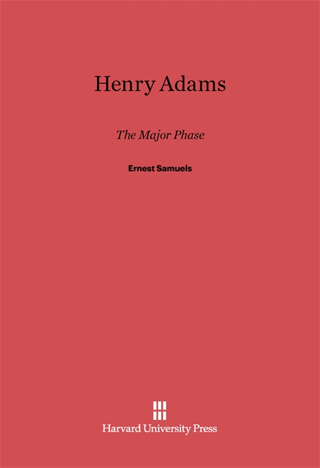 Cover: Henry Adams: The Major Phase, from Harvard University Press
