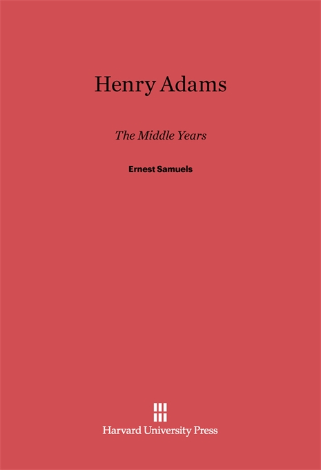 Cover: Henry Adams: The Middle Years, from Harvard University Press