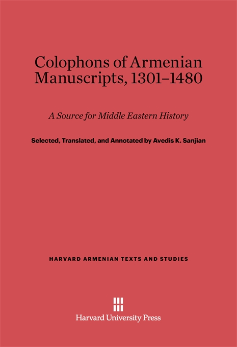Cover: Colophons of Armenian Manuscripts, 1301-1480: A Source for Middle Eastern History, from Harvard University Press
