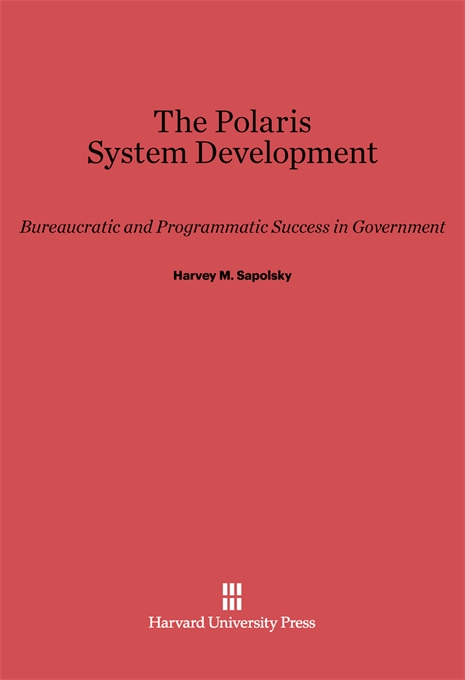 Cover: The Polaris System Development: Bureaucratic and Programmatic Success in Government, from Harvard University Press
