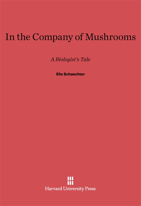 Cover: In the Company of Mushrooms: A Biologist's Tale, from Harvard University Press
