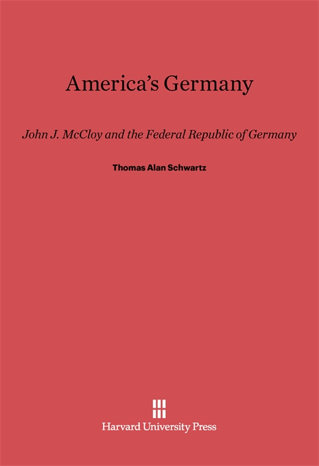 Cover: America's Germany: John J. McCloy and the Federal Republic of Germany, from Harvard University Press