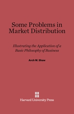 Cover: Some Problems in Market Distribution: Illustrating the Application of a Basic Philosophy of Business