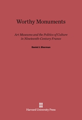 Cover: Worthy Monuments: Art Museums and the Politics of Culture in Nineteenth-Century France
