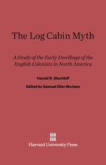 Cover: The Log Cabin Myth: A Study of the Early Dwellings of the English Colonists in North America