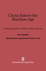 Cover: China Enters The Machine Age: A Study of Labor in Chinese War Industry