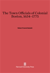 Cover: The Town Officials of Colonial Boston, 1634-1775