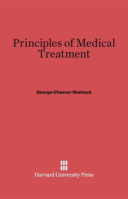 Cover: Principles of Medical Treatment: Sixth Edition, Revised and Enlarged, from Harvard University Press