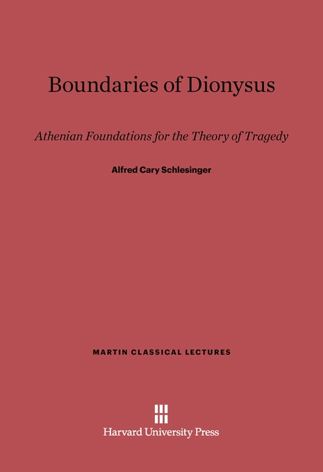 Cover: Boundaries of Dionysus: Athenian Foundations for the Theory of Tragedy, from Harvard University Press