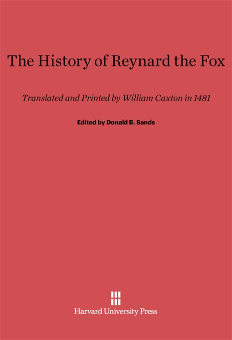Cover: The History of Reynard the Fox: Translated and Printed by William Caxton in 1481, from Harvard University Press
