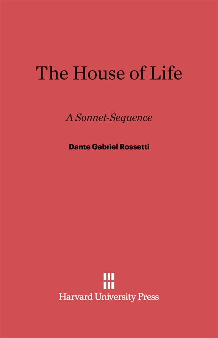 Cover: The House of Life: A Sonnet-Sequence, from Harvard University Press