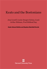 Cover: Keats and the Bostonians: Amy Lowell, Louise Imogen Guiney, Louis Arthur Holman, Fred Holland Day