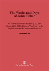 Cover: The Works and Days of John Fisher: An Introduction to the Position of St. John Fisher (1469–1535), Bishop of Rochester, in the English Renaissance and the Reformation