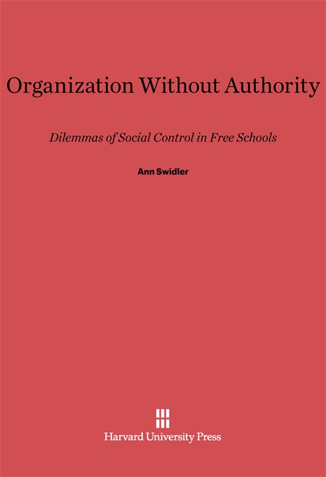 Cover: Organization without Authority: Dilemmas of Social Control in Free Schools, from Harvard University Press