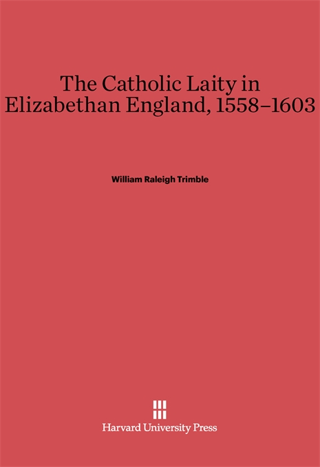 Cover: The Catholic Laity in Elizabethan England, 1558-1603, from Harvard University Press