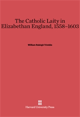 Cover: The Catholic Laity in Elizabethan England, 1558-1603