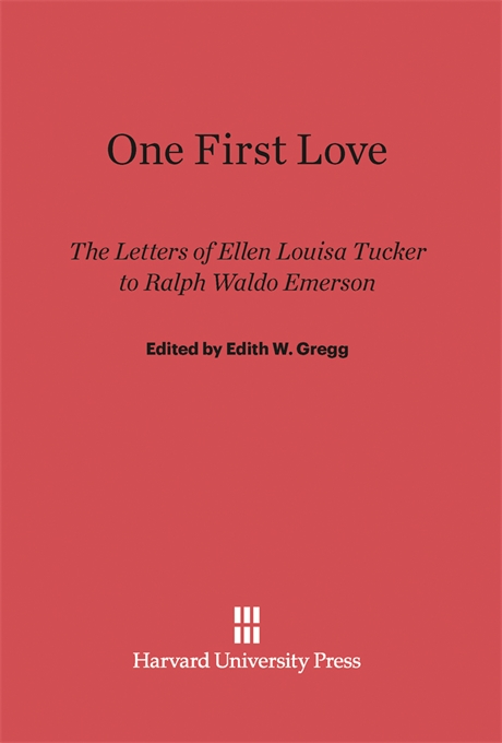 Cover: One First Love: The Letters of Ellen Louisa Tucker to Ralph Waldo Emerson, from Harvard University Press