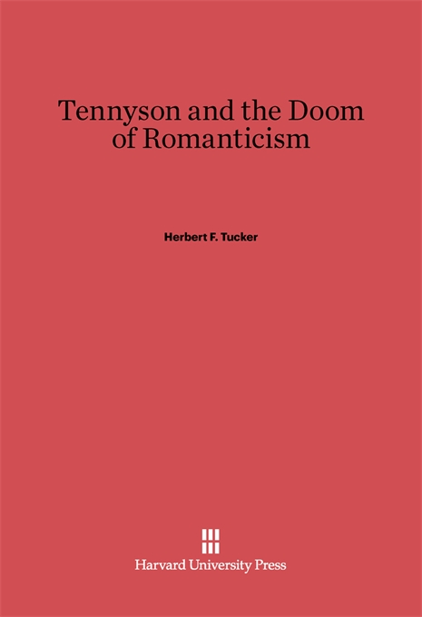 Cover: Tennyson and the Doom of Romanticism, from Harvard University Press