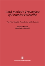 Cover: Lord Morley's <i>Tryumphes of Fraunces Petrarcke</i>: The First English Translation of the <i>Trionfi</i>