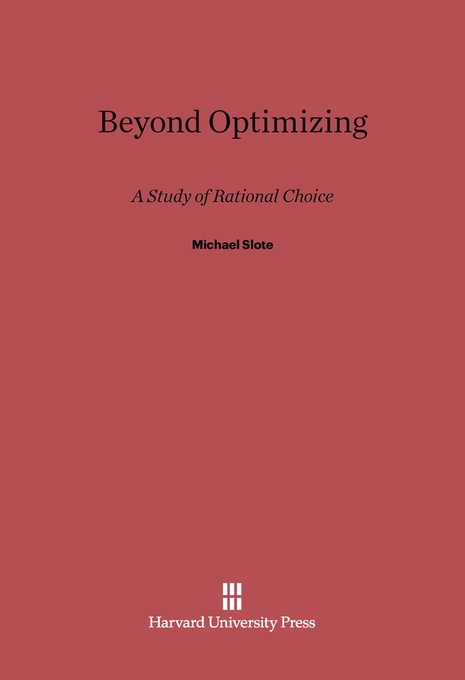 Cover: Beyond Optimizing: A Study of Rational Choice, from Harvard University Press