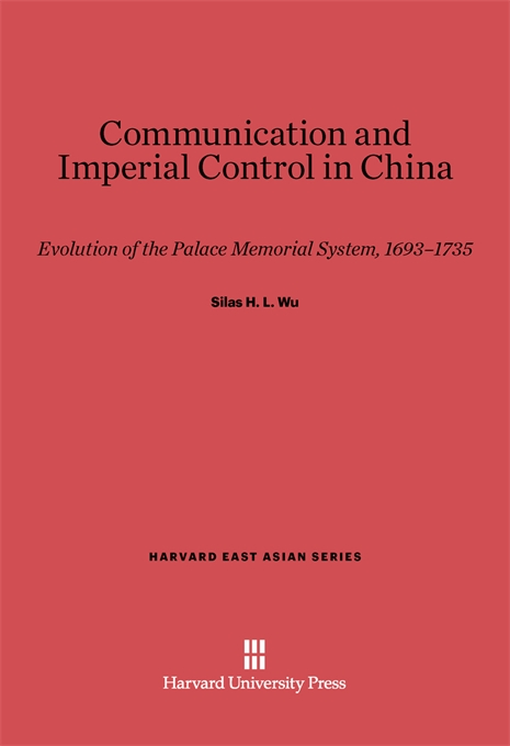 Cover: Communication and Imperial Control in China: Evolution of the Palace Memorial System, 1693–1735, from Harvard University Press