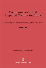 Cover: Communication and Imperial Control in China: Evolution of the Palace Memorial System, 1693–1735