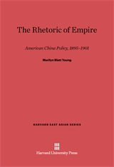 Cover: The Rhetoric of Empire: American China Policy, 1895-1901