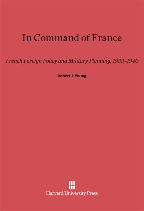 Cover: In Command of France: French Foreign Policy and Military Planning, 1933-1940, from Harvard University Press