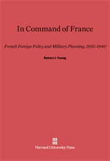 Cover: In Command of France: French Foreign Policy and Military Planning, 1933-1940