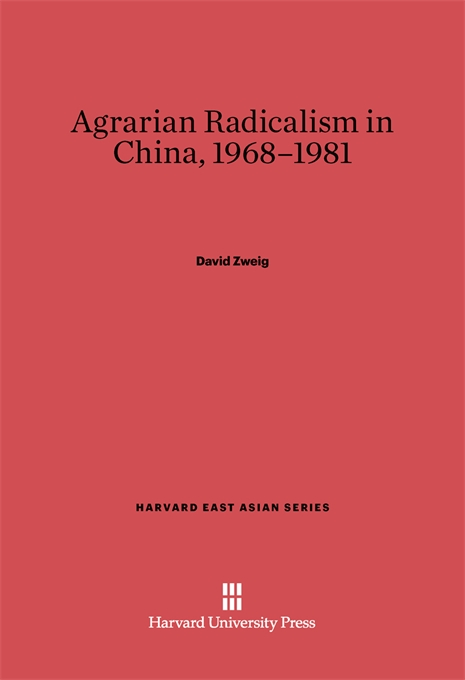 Cover: Agrarian Radicalism in China, 1968–1981, from Harvard University Press