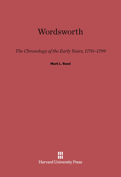 Cover: Wordsworth: The Chronology of the Early Years, 1770–1799, from Harvard University Press