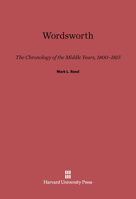 Cover: Wordsworth: The Chronology of the Middle Years, 1800–1815, from Harvard University Press