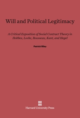 Cover: Will and Political Legitimacy: A Critical Exposition of Social Contract Theory in Hobbes, Locke, Rousseau, Kant and Hegel