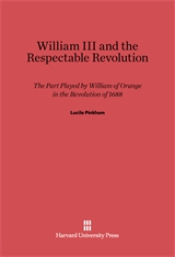Cover: William III and the Respectable Revolution: The Part Played by William of Orange in the Revolution of 1688
