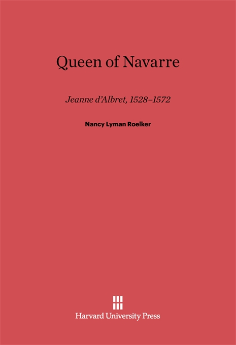 Cover: Queen of Navarre: Jeanne d'Albret, 1528–1572, from Harvard University Press