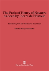 Cover: The Paris of Henry of Navarre as Seen by Pierre de l'Estoile: Selections from His <i>Mémoires-Journaux</i>