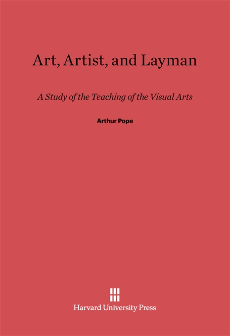 Cover: Art, Artist, and Layman: A Study of the Teaching of the Visual Arts, from Harvard University Press
