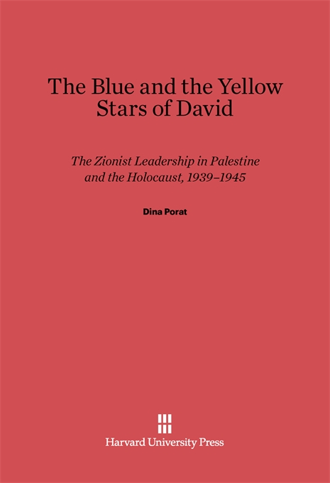 Cover: The Blue and the Yellow Stars of David: The Zionist Leadership in Palestine and the Holocaust, 1939–1945, from Harvard University Press