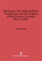 Cover: Bismarck, the Hohenzollern Candidacy, and the Origins of the Franco-German War of 1870
