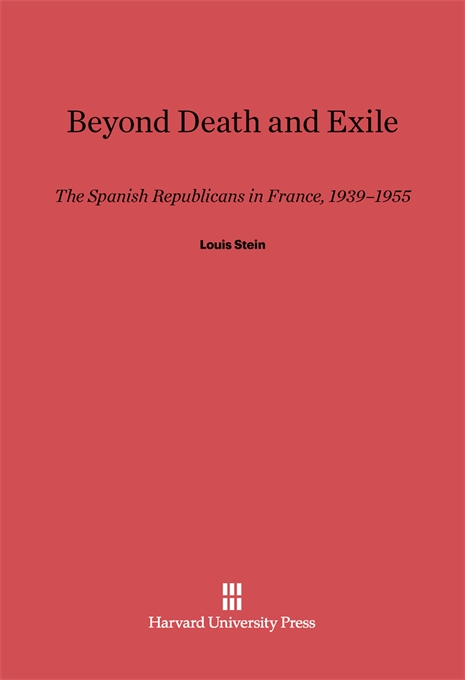 Cover: Beyond Death and Exile: The Spanish Republicans in France, 1939–1955, from Harvard University Press