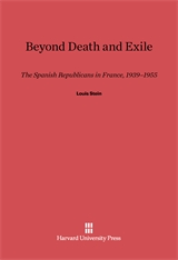Cover: Beyond Death and Exile: The Spanish Republicans in France, 1939–1955
