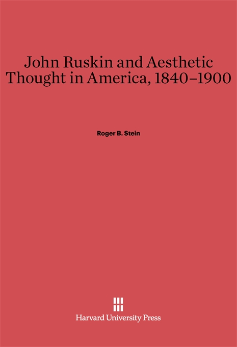 Cover: John Ruskin and Aesthetic Thought in America, 1840-1900, from Harvard University Press