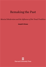 Cover: Remaking the Past: Musical Modernism and the Influence of the Tonal Tradition