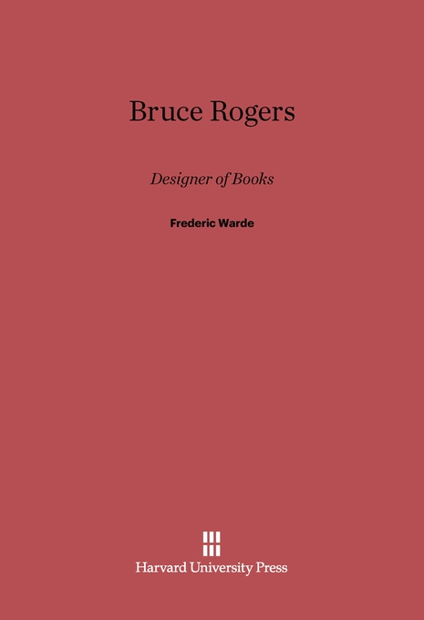 Cover: Bruce Rogers: Designer of Books, from Harvard University Press