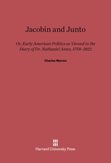 Cover: Jacobin and Junto: Or Early American Politics as Viewed in the Diary of Dr. Nathaniel Ames 1758-1822