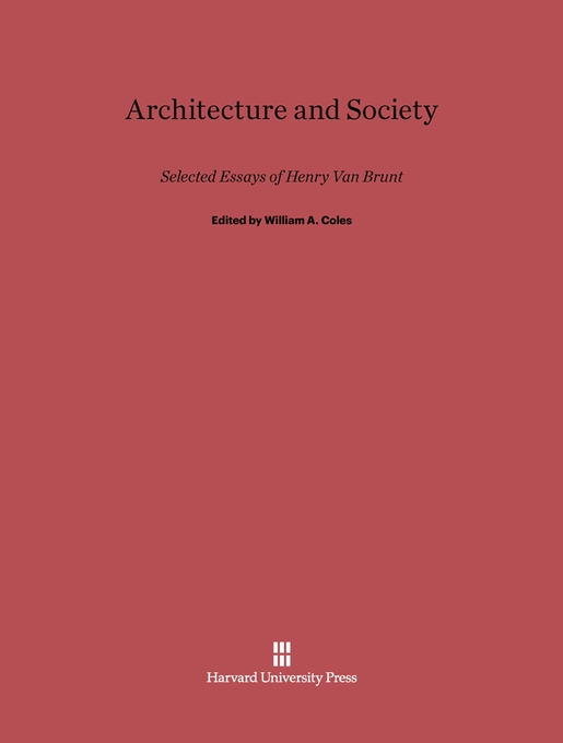 Cover: Architecture and Society: Selected Essays of Henry Van Brunt, from Harvard University Press