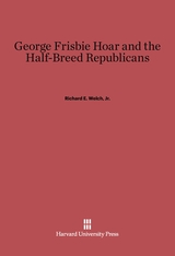 Cover: George Frisbie Hoar and the Half-Breed Republicans