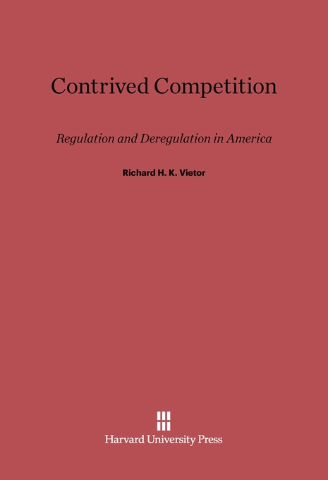 Cover: Contrived Competition: Regulation and Deregulation in America, from Harvard University Press